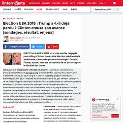Election USA 2016: Trump a-t-il déjà perdu? Clinton creuse son avance [sondages, résultat, enjeux]