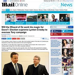 Will the Wizard of Oz work his magic for Dave?: Election supremo Lynton Crosby to oversee Tory campaign