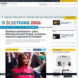 Elections américaines: pour défendre Donald Trump, sa femme reprend l'argument du complot