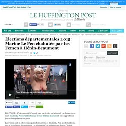 Élections départementales 2015: Marine Le Pen chahutée par les Femen à Hénin-Beaumont