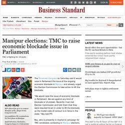 Manipur elections: TMC to raise economic blockade issue in Parliament