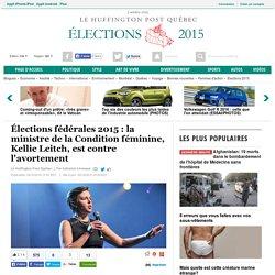 Élections fédérales 2015 : la ministre de la Condition féminine, Kellie Leitch, est contre l'avortement