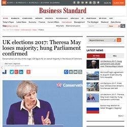 UK elections 2017: Theresa May loses majority; hung Parliament confirmed