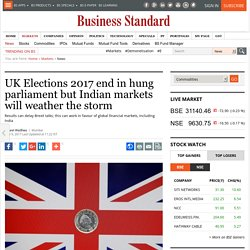 UK Elections 2017 end in hung parliament but Indian markets will weather the storm