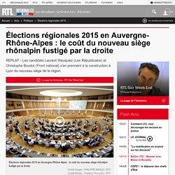 Élections régionales 2015 en Auvergne-Rhône-Alpes : le coût du nouveau siège rhônalpin fustigé par la droite