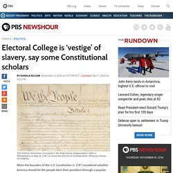 Electoral College is 'vestige' of slavery, say some Constitutional scholars