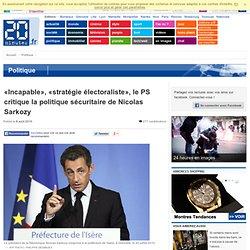 «Incapable», «stratégie électoraliste», le PS critique la politique sécuritaire de Nicolas Sarkozy