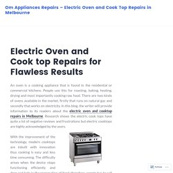 Electric Oven and Cook top Repairs for Flawless Results – Om Appliances Repairs – Electric Oven and Cook Top Repairs in Melbourne