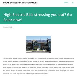 High Electric Bills stressing you out? Go Solar now!