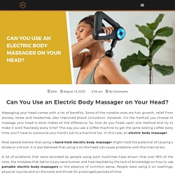 Can You Use an Electric Body Massager on Your Head?