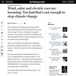 Wind, solar and electric cars are booming. Too bad that's not enough to stop climate change