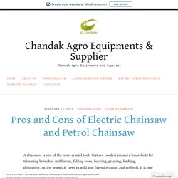 Pros and Cons of Electric Chainsaw and Petrol Chainsaw – Chandak Agro Equipments & Supplier