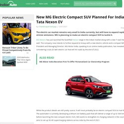 New MG Electric Compact SUV Planned For India, To Rival Tata Nexon EV