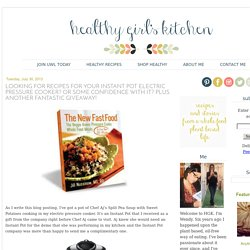 Healthy Girl's Kitchen: Looking for Recipes for Your Instant Pot Electric Pressure Cooker? Or Some Confidence With It? Plus Another Fantastic Giveaway!