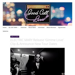 ELECTRIC MARY Release 'Gimme Love' Clip & Announce New Tour Dates – GC LIVE