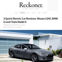 3 Quick Electric Car Reviews: Nissan LEAF, BMW i3 and Tesla Model S - Reckoner