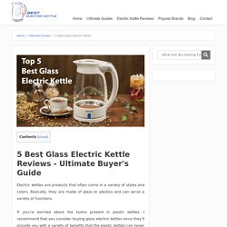 5 Best Glass Electric Kettle Reviews - Ultimate Buyer's Guide
