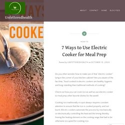 7 Ways to Use Electric Cooker for Meal Prep – Unfetteredhealth
