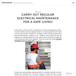 CARRY OUT REGULAR ELECTRICAL MAINTENANCE FOR A SAFE LIVING!