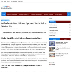 Get Top Electrical Most 15 Science Experiments You Can Do Start With Your Kids
