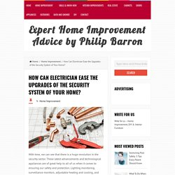 How Can Electrician Ease the Upgrades of the Security System of Your Home? - Expert Home Improvement Advice by Philip Barron