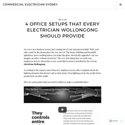 4 Office Setups that Every Electrician Wollongong Should Provide – Commercial Electrician Sydney