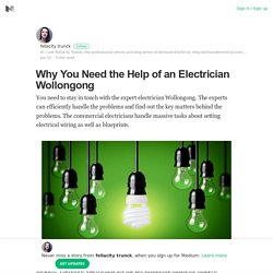 Why You Need the Help of an Electrician Wollongong – fellacity trunck – Medium