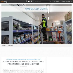Steps to Choose Local Electricians for Installing LED Lighting