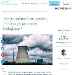 L'électricité nucléaire est-elle une énergie propre et écologique ?