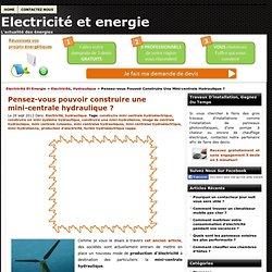 Electricité et energie - Pensez-vous pouvoir construire une mini-centrale hydraulique ? - Electricité et energie