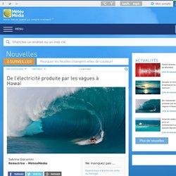 Nouvelles - De l'électricité produite par les vagues à Hawaï - MétéoMédia
