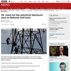 UK 'need not fear electricity blackouts' says ex-National Grid boss