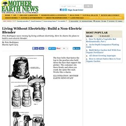 Living Without Electricity: Build a Non-Electric Blender - Modern Homesteading