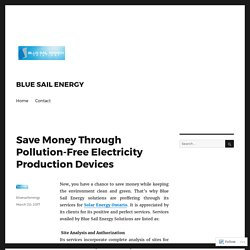 Save Money Through Pollution-Free Electricity Production Devices