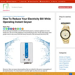 How To Reduce Your Electricity Bill While Operating Instant Geyser - Propertyhome.in