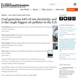 Coal generates 44% of our electricity, and is the single biggest air polluter in the U.S.