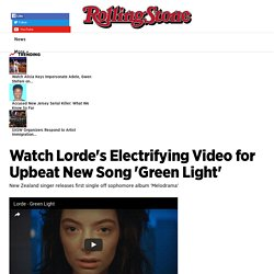 Watch Lorde's Electrifying Video for Upbeat New Song 'Green Light' - Rolling Stone