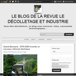 Grand-Bornand : NTN-SNR invente un nouveau véhicule électrique - Le blog de la revue Le Décolletage et industrie
