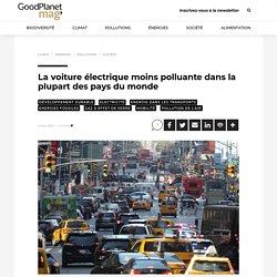 La voiture électrique moins polluante dans la plupart des pays du monde - GoodPlanet mag'