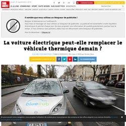La voiture électrique peut-elle remplacer le véhicule thermique demain ?