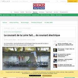 Le courant de la Loire fait… du courant électrique - Sciencesetavenir.fr