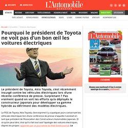 Pourquoi le président de Toyota ne voit pas d'un bon œil les voitures électriques - L'Automobile Magazine