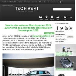 Ventes des voitures électriques en 2015, autonomie des compactes électriques en hausse pour 2016 - TechVehi