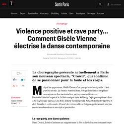 Violence positive et rave party... Comment Gisèle Vienne électrisela danse contemporaine