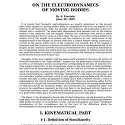 the electrodynamics of moving bodies On the electrodynamics of moving bodies by aeinstein jun 3, 2008 #1 calis we all know this book its is basically the sr as we know it  whether the ray be emitted by a stationary or by a moving body, as cited by calis) be confirmed directly, which has been done.
