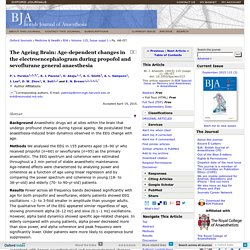 The Ageing Brain: Age-dependent changes in the electroencephalogram during propofol and sevoflurane general anaesthesia