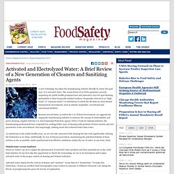 FOOD SAFETY MAGAZINE - SEPT 2010 - Activated and Electrolyzed Water: A Brief Review of a New Generation of Cleaners and Sanitizi
