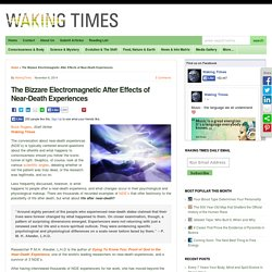 The Bizzare Electromagnetic After Effects of Near-Death Experiences