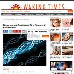 Electromagnetic Radiation and Other Weapons of Mass Mutation