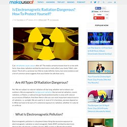 Is Electromagnetic Radiation Dangerous? How To Protect Yourself?